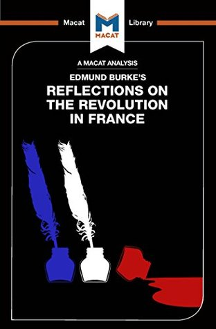 an analysis of edmund blakes reflactions on the french revolution Edmund burke, an anglo-irish political thinker and philosopher was the chief framer of conservatism his most influential work, reflections on the revolution in france, opposed the core values of his contemporary revolutionaries and predicted that the french revolution would cause anarchy and.