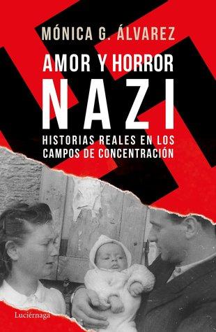 Amor y horror nazi. Historias reales en los campos de concentración