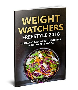 Weight Watchers Freestyle 2018: The Ultimate Weight Watchers Freestyle Cookbook: Quick and Easy Weight Watchers Freestyle 2018 Recipes