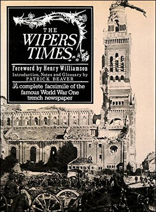The Wipers Times: A Complete Facsimile Of The Famous World War One Trench Newspaper,