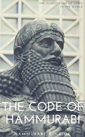 The Code of Hammurabi: The Oldest Code of Laws in the World, Promulgated by Hammurabi