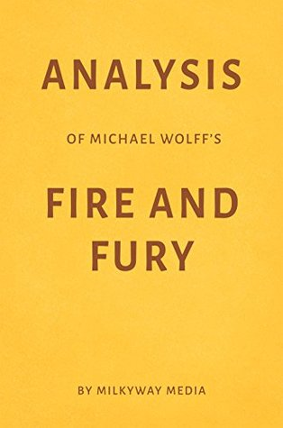 Analysis of Michael Wolff's Fire and Fury by Milkyway Media
