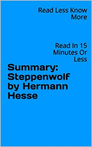 Summary: Steppenwolf by Hermann Hesse: Read In 15 Minutes Or Less