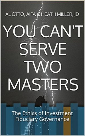 YOU CAN'T SERVE TWO MASTERS: The Ethics of Investment Fiduciary Governance