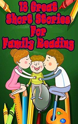 18 Great Short Stories For Family Reading: Including 18 Short Stories for Kids!