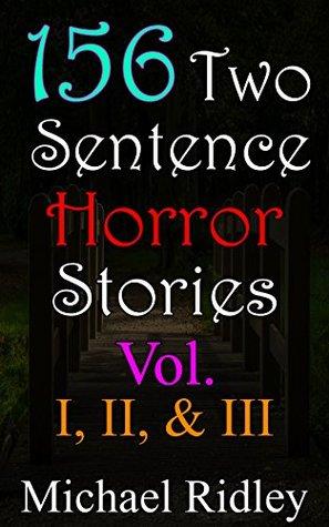 156 Two Sentence Horror Stories: Vol. I, II, & III - por Michael Ridley FB2 iBook EPUB