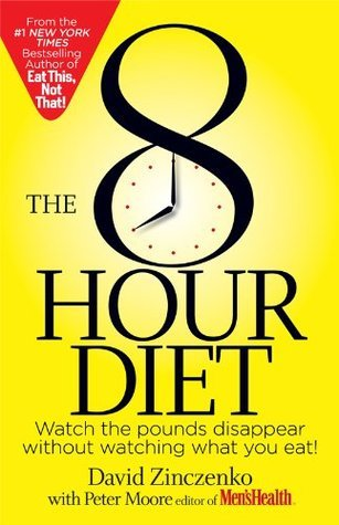 The 8-Hour Diet: Watch the Pounds Disappear Without Watching What You Eat