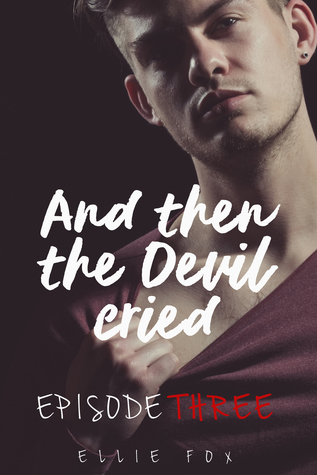 And Then The Devil Cried: Episode Three