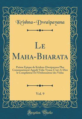 Le Maha-Bharata, Vol. 9: Po�me �pique de Krishna-Dwaipayana Plus Commun�ment Appel� V�da-Vyasa; c'Est-A-Dire Le Compilateur Et l'Ordonnateur Des V�das