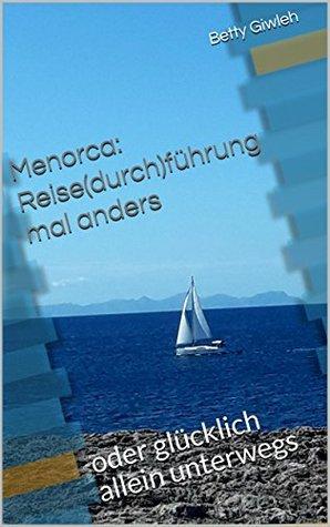 Menorca: Reise(durch)führung mal anders: oder glücklich allein unterwegs
