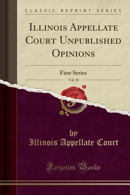 Illinois Appellate Court Unpublished Opinions, Vol. 18: First Series
