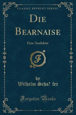 Die Béarnaise: Eine Anekdote (Classic Reprint)