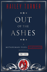 Out of the Ashes (A Metahuman Files: Classified Novella #1)