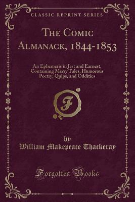 The Comic Almanack, 1844-1853: An Ephemeris in Jest and Earnest, Containing Merry Tales, Humorous Poetry, Quips, and Oddities