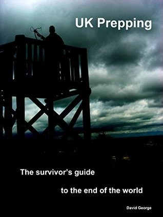 UK Prepping: The Survivor's Guide To The End Of The World
