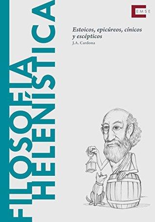 Filosofía helenística: Estoicos, epicúreos, cínicos y escépticos (Descubrir la filosofía nº 17)