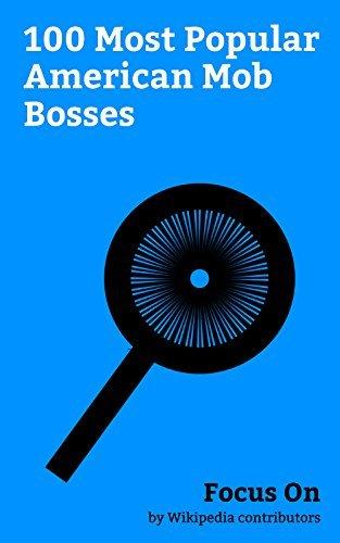 Focus On: 100 Most Popular American Mob Bosses: Al Capone, Frank Lucas (drug dealer), John Gotti, Lucky Luciano, James Burke (gangster), Bugsy Siegel, ... Family, Mickey Cohen, Danny Greene, etc.