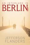 An Interlude in Berlin by Jefferson Flanders