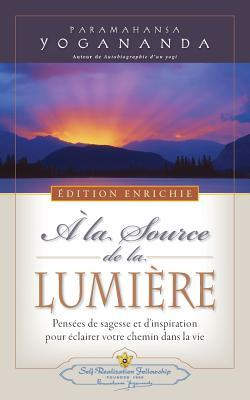 a la Source de la Lumiere Edition Enrichie (Where There Is Light - New Expanded Edition) par Paramahansa Yogananda