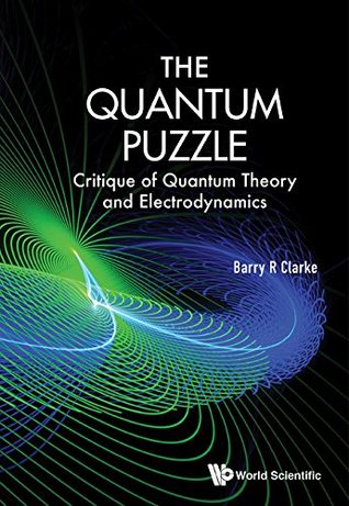 The Quantum Puzzle:Critique of Quantum Theory and Electrodynamics