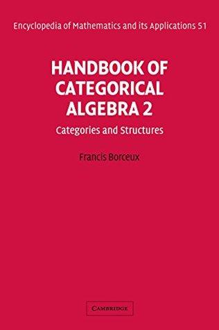 Handbook of Categorical Algebra: Volume 2, Categories and Structures: Categories and Structures v. 2