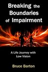 Breaking the Boundaries of Impairment: A Life Journey With Low Vision