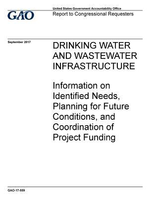 Drinking Water and Wastewater Infrastructure: Information on Identified Needs, Planning for Future Conditions, and Coordination of Project Funding