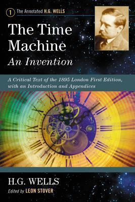 The Time Machine: An Invention: A Critical Text of the 1895 London First Edition, with an Introduction and Appendices
