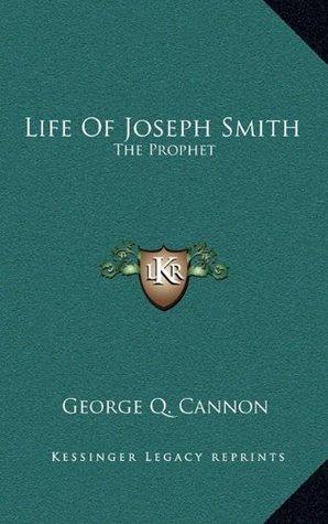 Life of Joseph Smith: The Prophet