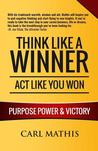 Think Like a Winner - ACT Like You Won by Carl Mathis