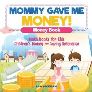Mommy Gave Me Money! Money Book - Math Books for Kids - Children's Money and Saving Reference