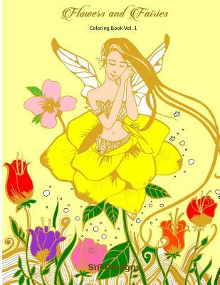 Flowers and Fairies: Fairy Never Cease to Amaze. Be Involved Into a Relaxing World of Fantasy Art in This Fabulous Flowers and Fairies Coloring Book.