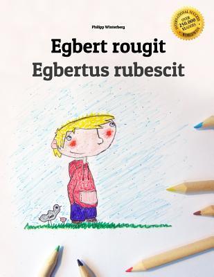 Egbert Rougit/Egbert Rubescit: Un Livre a Colorier Pour Les Enfants (Edition Bilingue Francais-Latin) par Philipp Winterberg, Anita Luft, Marisa Pereira Paço Pragier