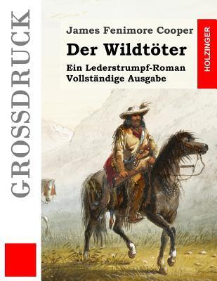 Der Wildt�ter (Gro�druck): Ein Lederstrumpf-Roman. Vollst�ndige Ausgabe