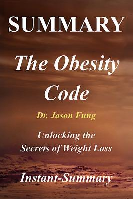 Summary - The Obesity Code by Jason Fung: Unlocking the Secrets of Weight Loss