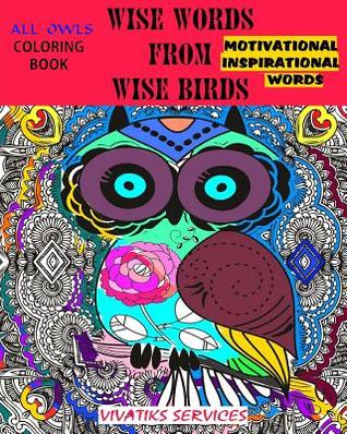 Wise Words from Wise Birds - Coloring Book W/ Motivational & Inspirational Words: All Owls