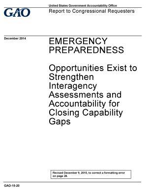 Emergency Preparedness: Opportunities Exist to Strengthen Interagency Assessments and Accountability for Closing Capability Gaps