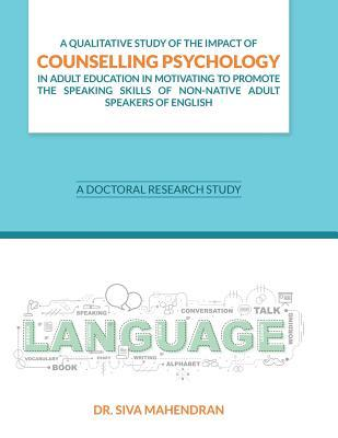 A Qualitative Study of the Impact of Counselling Psychology in Adult Education: A Doctoral Research Study