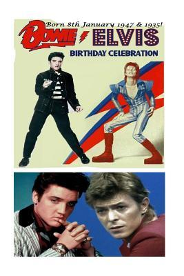 Bowie Elvis - Born 8th January 1947 & 1935!: Birthday Celebration - Elvis Presley & David Bowie!