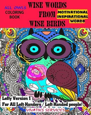 Wise Words from Wise Birds - Lefty Version 1 for All Left-Handers / Left-Handed People: All Owls Coloring Book W/ Motivational & Inspirational Words