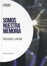 Somos nuestra memoria: Recordar y olvidar