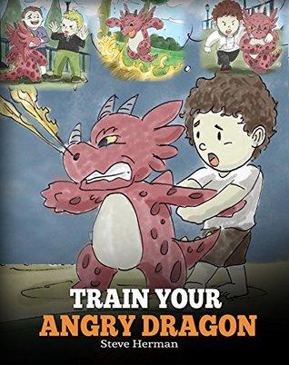Train Your Angry Dragon (My Dragon Books #2)
