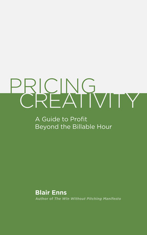 Pricing Creativity: A Guide to Profit Beyond the Billable Hour