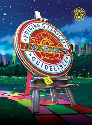Graphic Artists Guild Handbook: Pricing  Ethical Guidelines, 15th Edition