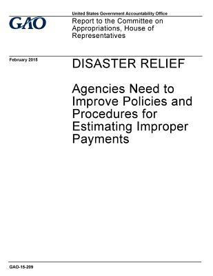 Disaster Relief: Agencies Need to Improve Policies and Procedures for Estimating Improper Payments