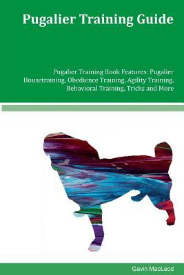 pugalier-training-guide-pugalier-training-book-features-pugalier-housetraining-obedience-training-agility-training-behavioral-training-tricks-and-more