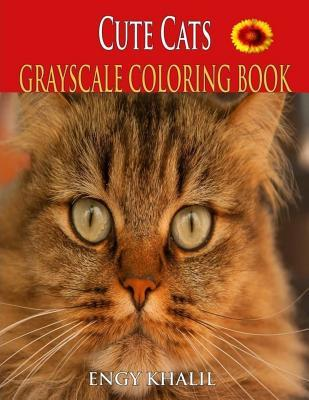 Cute Cats Coloring Book: A Grayscale Coloring Book, 30 Cats Coloring Pages, Cat Coloring Book for Adults