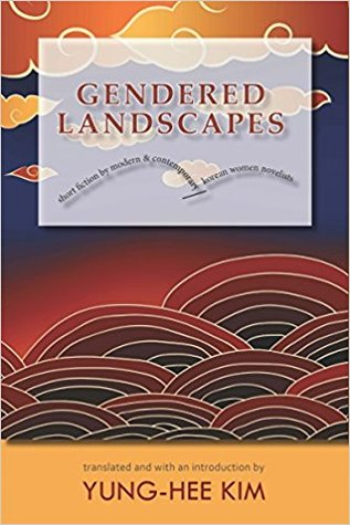 Gendered Landscapes: Short Fiction by Modern and Contemporary Korean Women Novelists