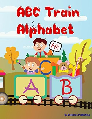 ABC Train Alphabet: Children's Alphabet Books