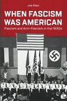 When Fascism Was American: Fascism and Anti-Fascism in the 1930s